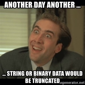 Nick Cage - Another day another ... ... String or binary data would be truncated
