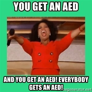 Oprah Car - you get an AED and you get an AED! Everybody gets an AED!
