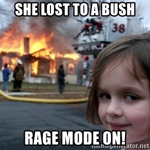 Disaster Girl - She lost to a bush RAGE MODE ON!