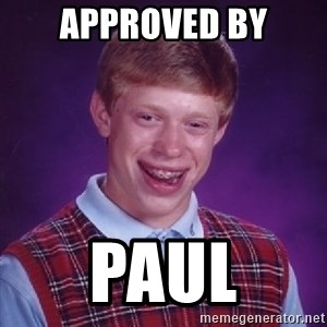 Bad Luck Brian - Approved By Paul