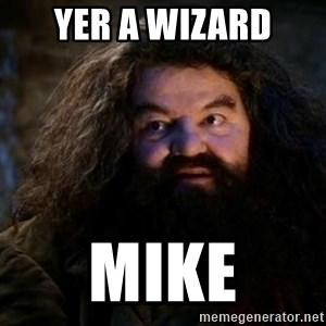 Yer A Wizard Harry Hagrid - Yer a Wizard Mike