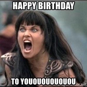 xena mad - Happy Birthday  to Youououououou