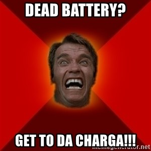 Angry Arnold - Dead battery? Get to da charga!!!