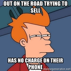 Futurama Fry - Out on the road trying to sell Has no charge on their phone
