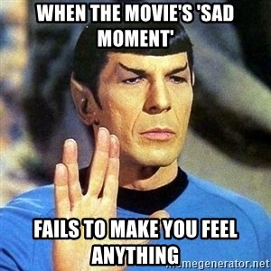 Spock - when the movie's 'sad moment' fails to make you feel anything