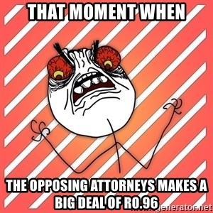 iHate - That moment when The opposing attorneys makes a big deal of R0.96