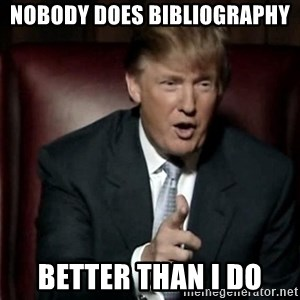 Donald Trump - nobody does bibliography  better than I do
