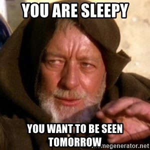 JEDI KNIGHT - You are sleepy You want to be seen tomorrow