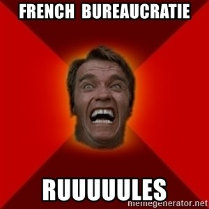 Angry Arnold - French  Bureaucratie RUUUUULES
