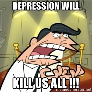 Timmy turner's dad IF I HAD ONE! - Depression will kill us all !!!