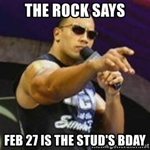 Dwayne 'The Rock' Johnson - the rock says Feb 27 is the stud's BDay