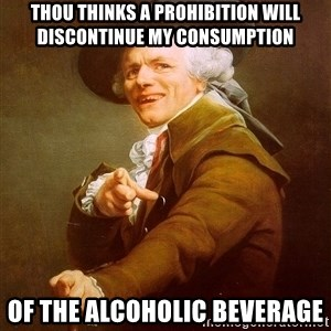 Joseph Ducreux - Thou thinks a prohibition will discontinue my consumption of the alcoholic beverage