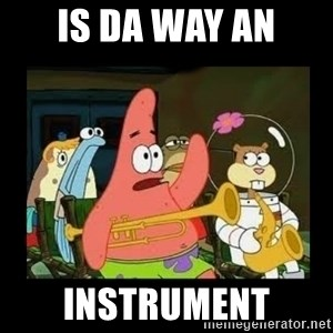 Patrick Star Instrument - is da way an instrument