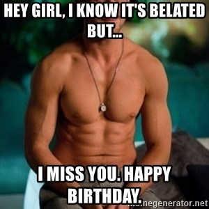Shirtless Ryan Gosling - Hey girl, I know it's belated but... I miss you. happy birthday.