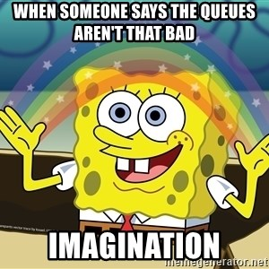 spongebob rainbow - When someone says the queues aren't that bad IMAGINATION