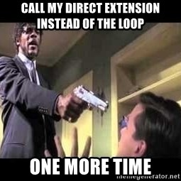 Say what again - Call my direct extension instead of the loop One more time