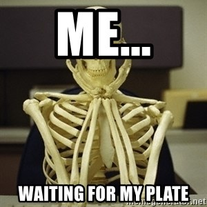 Skeleton waiting - Me... Waiting for my plate