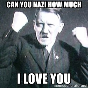 Successful Hitler - can you Nazi how much I LOVE YOU