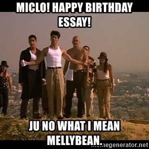 Blood in blood out - Miclo! Happy Birthday essay! Ju no what I mean mellybean.