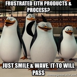Madagascar Penguin - Frustrated eith products & process? Just smile & wave. It to will pass
