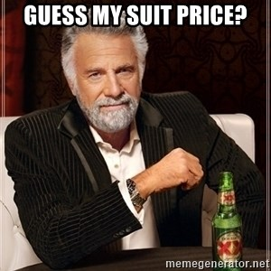 Dos Equis Guy gives advice - guess my Suit price?