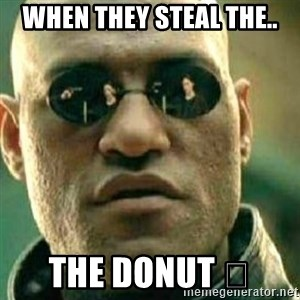 What If I Told You - When they steal the.. The Donut 🍩