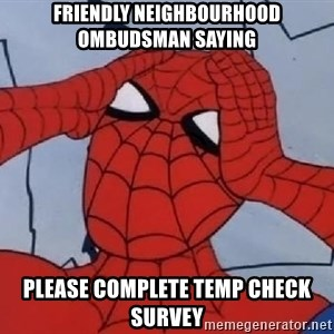 Spider Man - Friendly neighbourhood ombudsman saying please complete temp check survey
