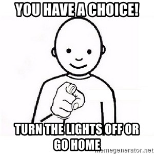 GUESS WHO YOU - You have a choice! Turn the lights off OR            go home