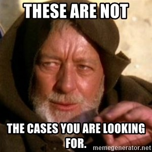 These are not the droids you were looking for - These are not the cases you are looking for.