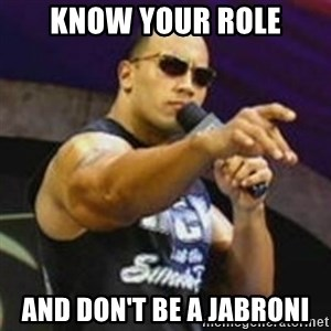 Dwayne 'The Rock' Johnson - know your role and don't be a jabroni