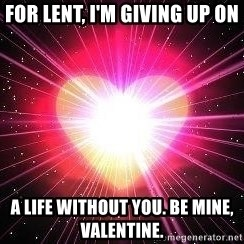 ACOUSTIC VALENTINES II - For Lent, I'm giving up on A life without you. Be mine, Valentine.