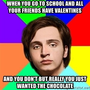 Valentin Strikalo - When you go to school and all your friends have valentines  and you don't but Really you just wanted the chocolate