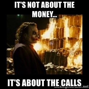Not about the money joker - It's not about the money... It's about the calls