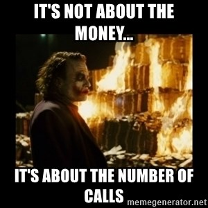 Not about the money joker - It's not about the money... It's about the number of calls