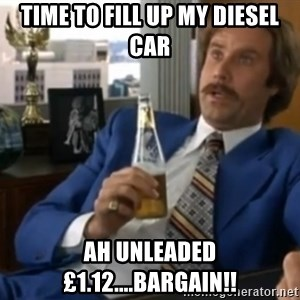 well that escalated quickly  - Time to fill up my diesel car Ah unleaded £1.12....BARGAIN!!