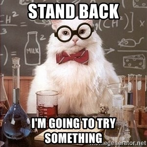 Science Cat - STAND BACK I'm going to try something