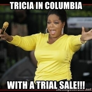 Overly-Excited Oprah!!!  - Tricia in Columbia with a trial sale!!!