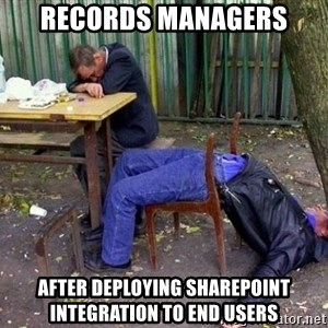 drunk - Records Managers After Deploying SharePoint Integration to End Users