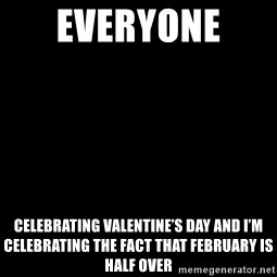 Blank Black - Everyone  Celebrating Valentine's Day and I'm celebrating the fact that February is half over