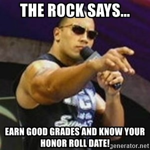 Dwayne 'The Rock' Johnson - The Rock says... Earn good grades and know your HONOR ROLL date!