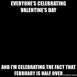 Blank Black - Everyone's celebrating Valentine's Day  And I'm celebrating the fact that February is half over