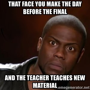 kevin hart nigga - that face you make the day before the final and the teacher teaches new material
