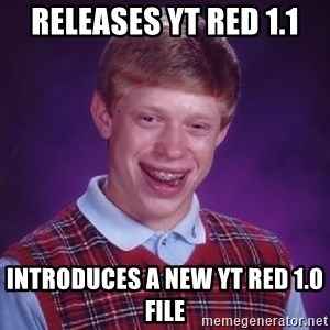 Bad Luck Brian - Releases YT Red 1.1 Introduces a new YT Red 1.0 file