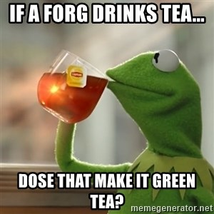 Kermit The Frog Drinking Tea - If a forg drinks tea... dose that make it green tea?