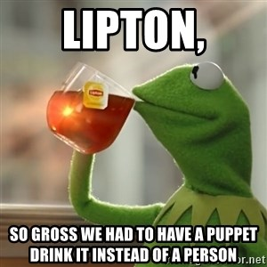 Kermit The Frog Drinking Tea - Lipton, So gross we had to have a puppet drink it instead of a person
