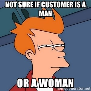 Futurama Fry - Not sure if customer is a man or a woman