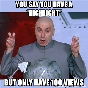 """Dr Evil meme - You say you have a """"highlight"""" But only have 100 views"""