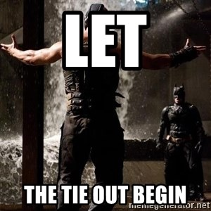 Bane Let the Games Begin - LET THE TIE OUT BEGIN