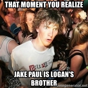 Sudden clarity clarence - That moment you realize Jake paul is logan's brother