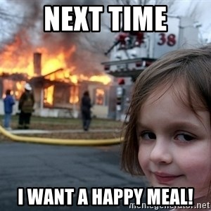 Disaster Girl - next time I want a happy meal!